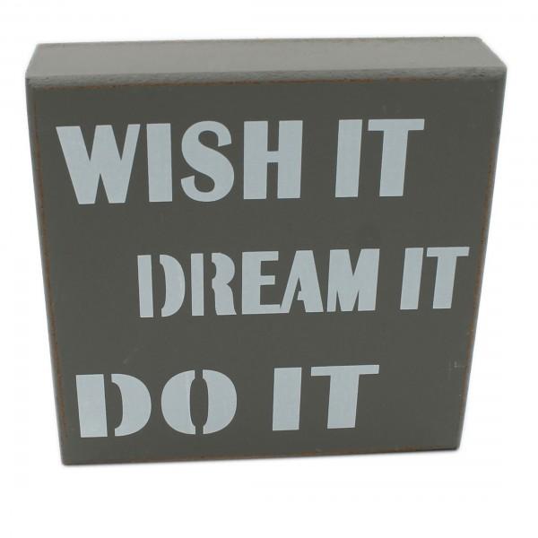 Deko Schild zum Stellen & Hängen aus Holz, grau, WISH IT DREAM IT DO IT, 12 x 12 x 3 cm
