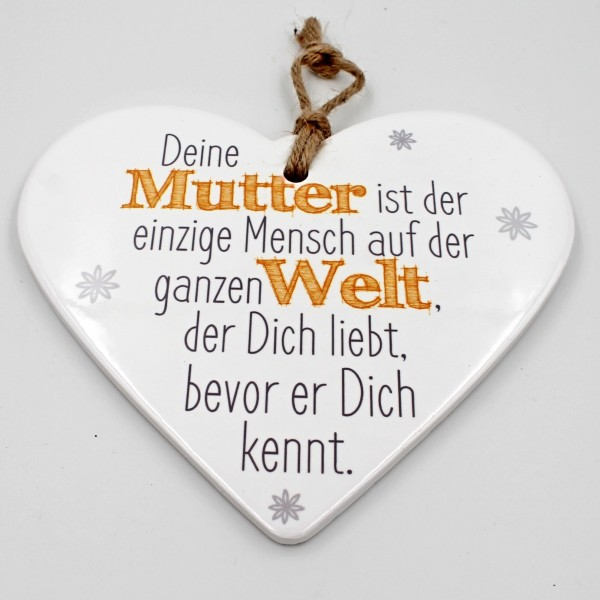 Keramik Herz, Deiner Mutter ist der einzige Mensch..., zum Hängen und Legen, ca 15cm