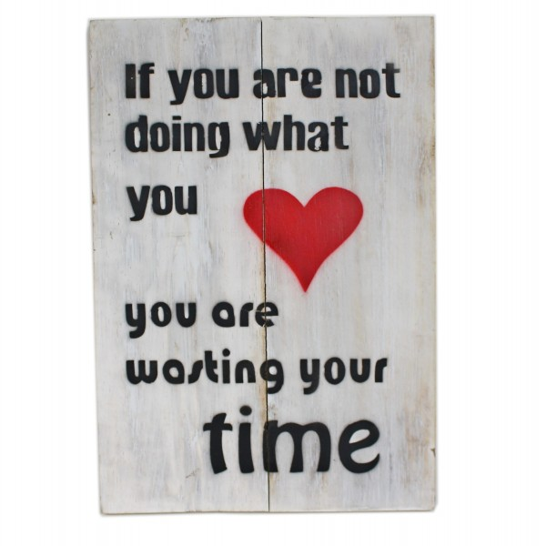 Massives Holz-Schild, If you are not doing what you love, weiß 30x20cm