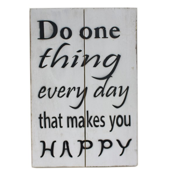 Massives Holz-Schild, Do one thing every day that makes you happy, weiß, 30 x 20 cm, Shabby Look