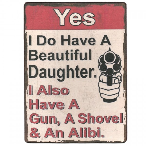 ~ YES I Do Have A Beautiful Daughter, Schild aus Holz mit Leinen-Aufdruck, 19