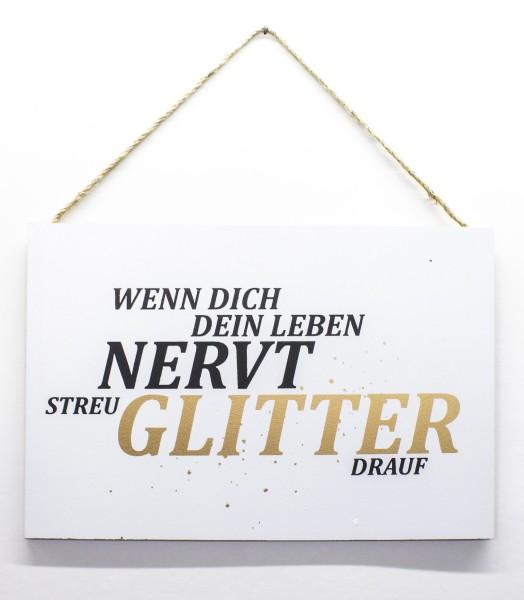 Holz-Schild zum Hängen, Wenn Dich dein Leben nervt streu Glitter drauf, 30x20cm Deko-Schild